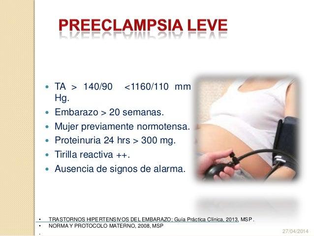 TA > 140/90 <1160/110 mm Hg.  Embarazo > 20 semanas.  Mujer previamente normotensa.  Proteinuria 24 hrs > 300 mg.  T...