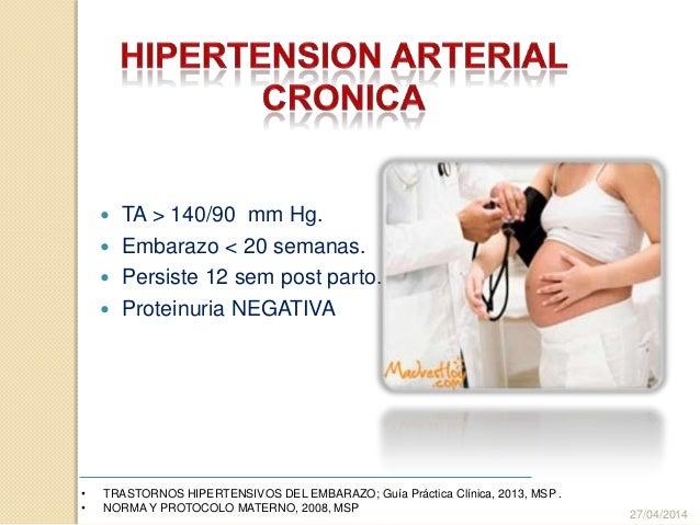  TA > 140/90 mm Hg.  Embarazo < 20 semanas.  Persiste 12 sem post parto.  Proteinuria NEGATIVA 27/04/2014 • TRASTORNOS...