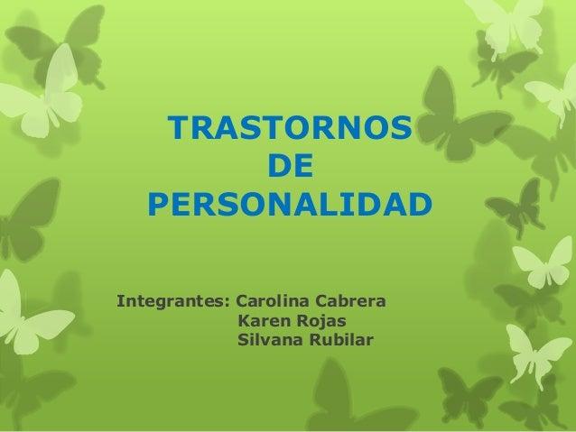 TRASTORNOS        DE   PERSONALIDADIntegrantes: Carolina Cabrera             Karen Rojas             Silvana Rubilar