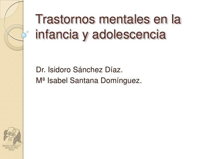 Trastornos mentales en la infancia y adolescencia<br />Dr. Isidoro Sánchez Díaz.<br />Mª Isabel Santana Domínguez.<br />