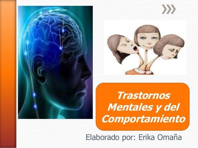 Trastornos Mentales y del Comportamiento Elaborado por: Erika Omaña
