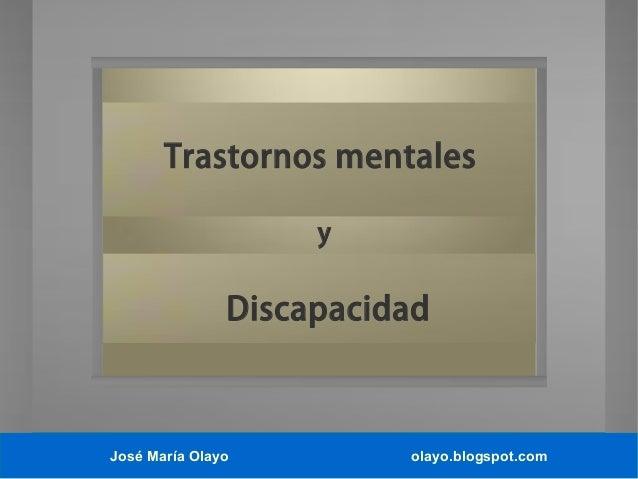 Trastornos mentales y  Discapacidad  José María Olayo  olayo.blogspot.com