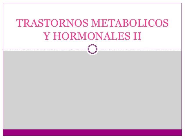 Trastornos metabólicos y hormonales ii - FISIOPATOLOGIA I