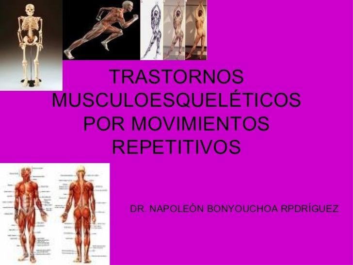 TRASTORNOSMUSCULOESQUELÉTICOS  POR MOVIMIENTOS    REPETITIVOS     DR. NAPOLEÓN BONYOUCHOA RPDRÍGUEZ