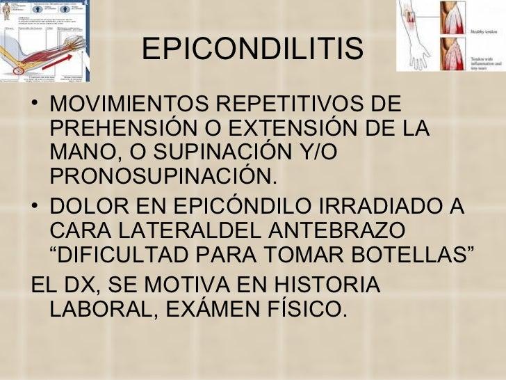 EPITROCLEITIS• MOVIMIENTOS DE ADUCCIÓN O  FLEXOPRONACIÓN DE LA MANO,  SUPINACIÓN O PRONOSUPINACIÓN.• DOLOR EN EPITRÓCLEA I...