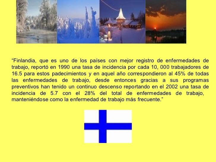 """""""Finlandia, que es uno de los países con mejor registro de enfermedades detrabajo, reportó en 1990 una tasa de incidencia ..."""