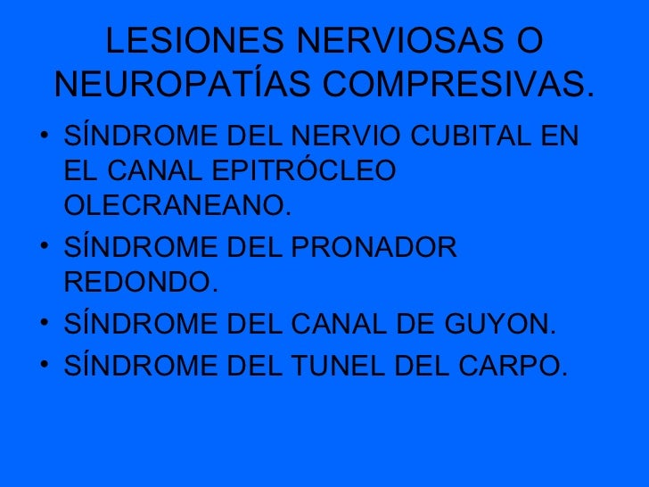 LESIONES NERVIOSAS ONEUROPATÍAS COMPRESIVAS.• SÍNDROME DEL NERVIO CUBITAL EN  EL CANAL EPITRÓCLEO  OLECRANEANO.• SÍNDROME ...
