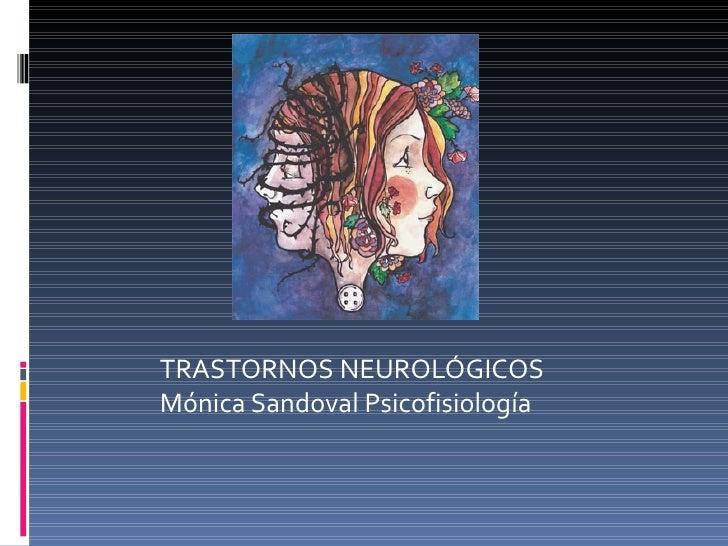 TRASTORNOS NEUROLÓGICOSMónica Sandoval Psicofisiología
