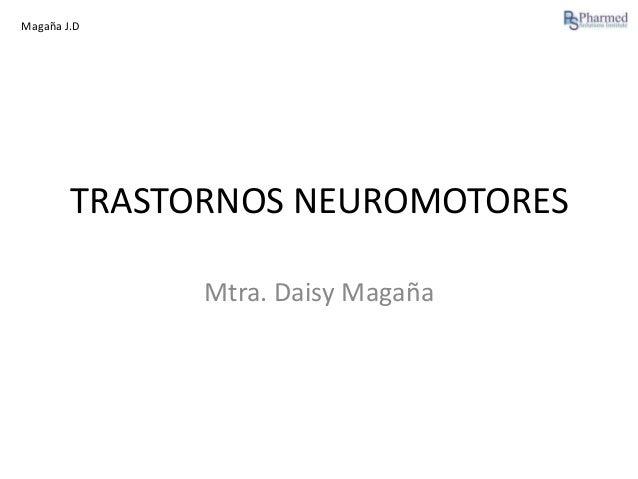 Magaña J.D  TRASTORNOS NEUROMOTORES Mtra. Daisy Magaña