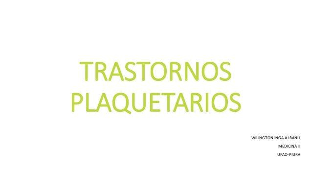 TRASTORNOS PLAQUETARIOS  WILINGTON INGA ALBAÑIL  MEDICINA II  UPAO-PIURA