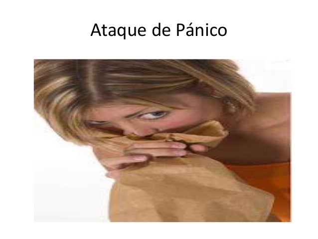 Ataque de Pánico Es un trastorno de ansiedad en el que la persona afectada sufre repetidos ataques súbitos de temor o mied...