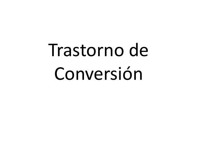 """El término """"conversión"""" se utiliza ampliamente para alguno de estos trastornos, e implica que sentimientos no satisfactori..."""