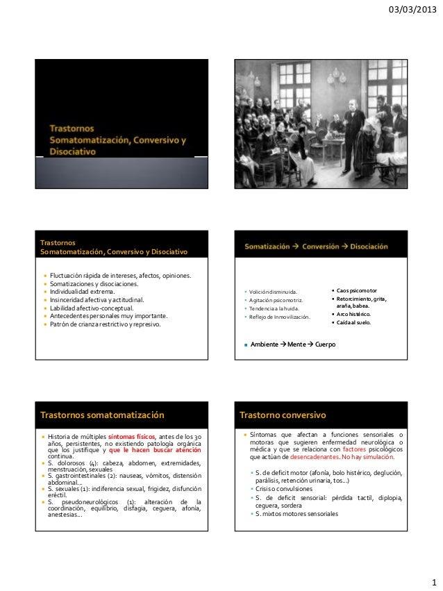 03/03/2013TrastornosSomatomatización, Conversivo y Disociativo  Fluctuación rápida de intereses, afectos, opiniones.  So...