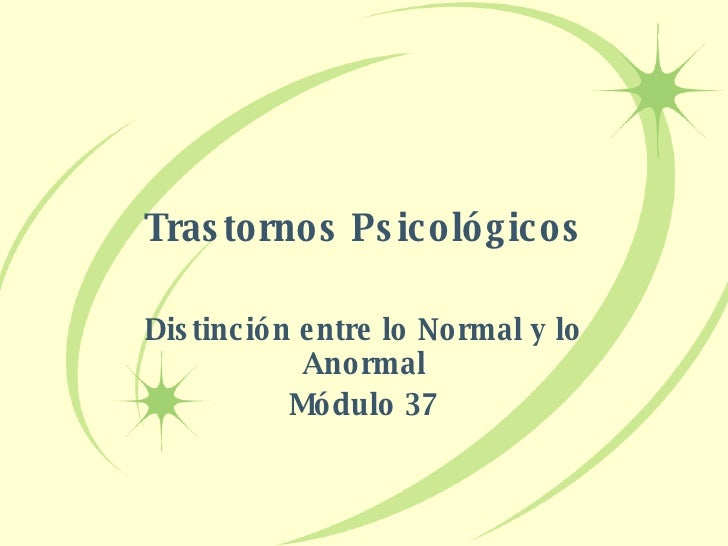 Trastornos Psicológicos Distinción entre lo Normal y lo Anormal Módulo 37