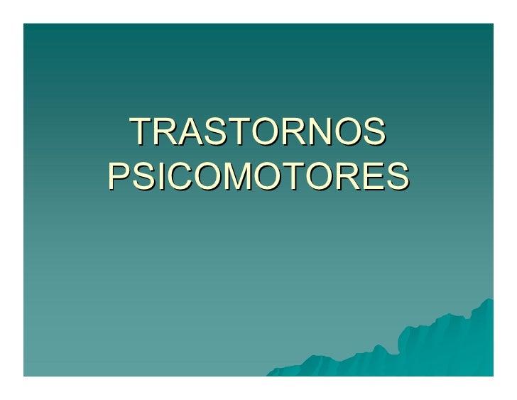 TRASTORNOS PSICOMOTORES PSICOMOTORES