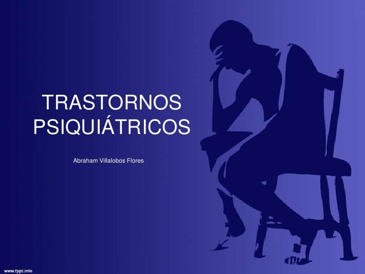 TRASTORNOS PSIQUIÁTRICOS<br />Abraham Villalobos Flores<br />