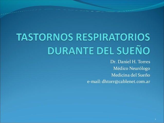 Dr. Daniel H. Torres             Médico Neurólogo            Medicina del Sueñoe-mail: dhtorr@cablenet.com.ar             ...