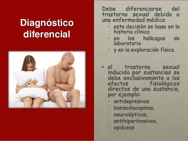 Diagnóstico diferencial  Debe diferenciarse del trastorno sexual debido a una enfermedad médica  • esta decisión se basa e...
