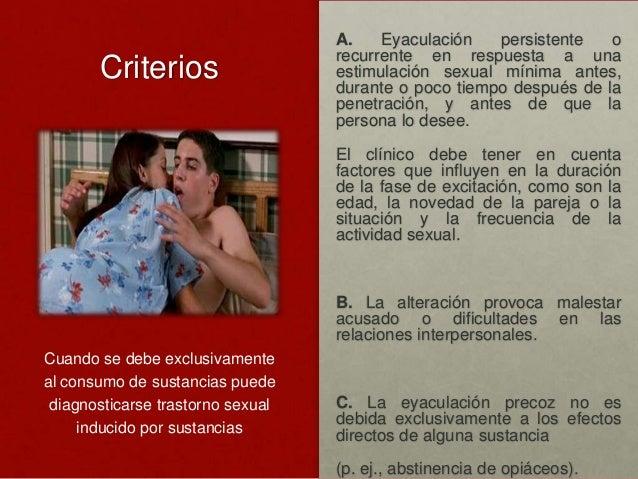 Criterios  A. Eyaculación persistente o recurrente en respuesta a una estimulación sexual mínima antes, durante o poco tie...