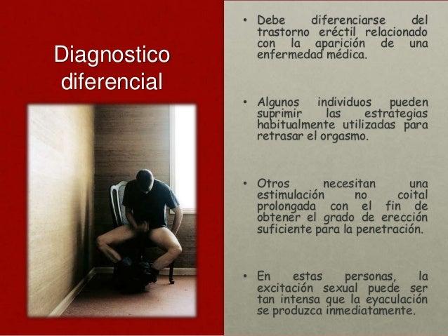 Diagnostico diferencial  • Debe diferenciarse del trastorno eréctil relacionado con la aparición de una enfermedad médica....