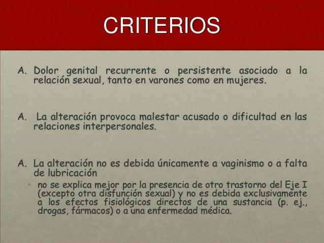 CRITERIOS A. Dolor genital recurrente o persistente asociado a la relación sexual, tanto en varones como en mujeres. A. La...