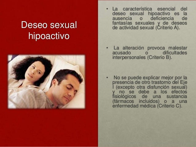 Deseo sexual hipoactivo  • La característica esencial del deseo sexual hipoactivo es la ausencia o deficiencia de fantasía...