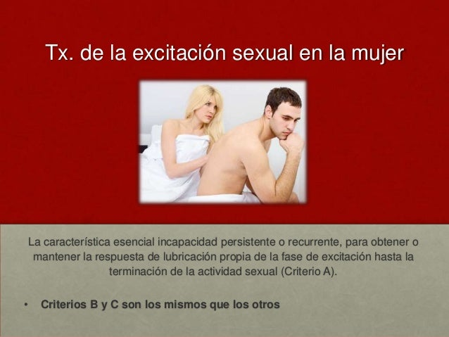 Tx. de la excitación sexual en la mujer  La característica esencial incapacidad persistente o recurrente, para obtener o m...