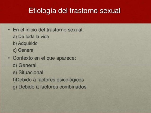 Etiología del trastorno sexual • En el inicio del trastorno sexual: a) De toda la vida b) Adquirido c) General  • Contexto...