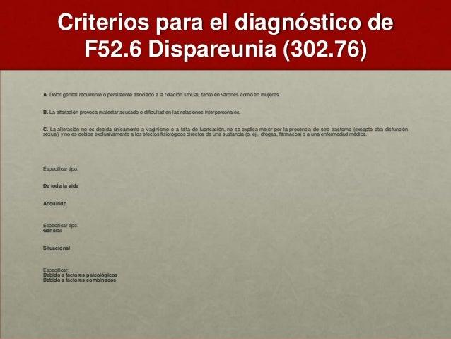 Criterios para el diagnóstico de F52.6 Dispareunia (302.76) A. Dolor genital recurrente o persistente asociado a la relaci...