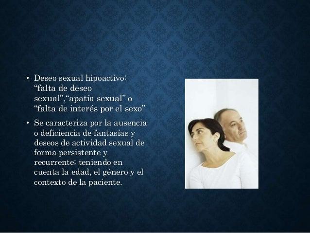 """• Deseo sexual hipoactivo: """"falta de deseo sexual"""",""""apatía sexual"""" o """"falta de interés por el sexo"""" • Se caracteriza por l..."""