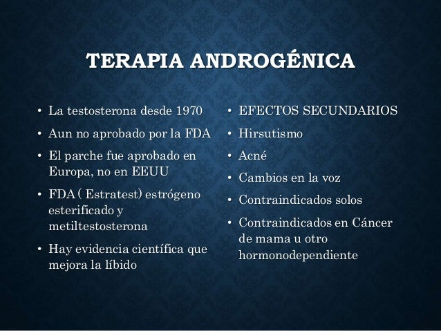 TERAPIA ANDROGÉNICA • La testosterona desde 1970 • Aun no aprobado por la FDA • El parche fue aprobado en Europa, no en EE...