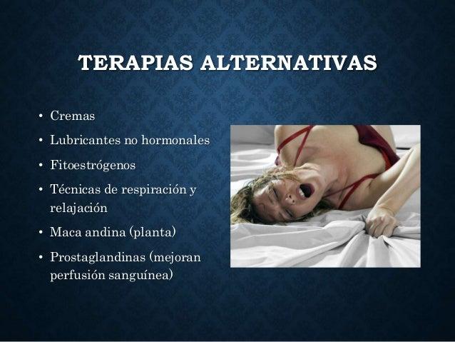 TERAPIAS ALTERNATIVAS • Cremas • Lubricantes no hormonales • Fitoestrógenos • Técnicas de respiración y relajación • Maca ...