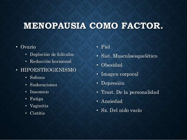 MENOPAUSIA COMO FACTOR. • Ovario • Depleción de folículos • Reducción hormonal • HIPOESTROGENISMO • Sofocos • Sudoraciones...