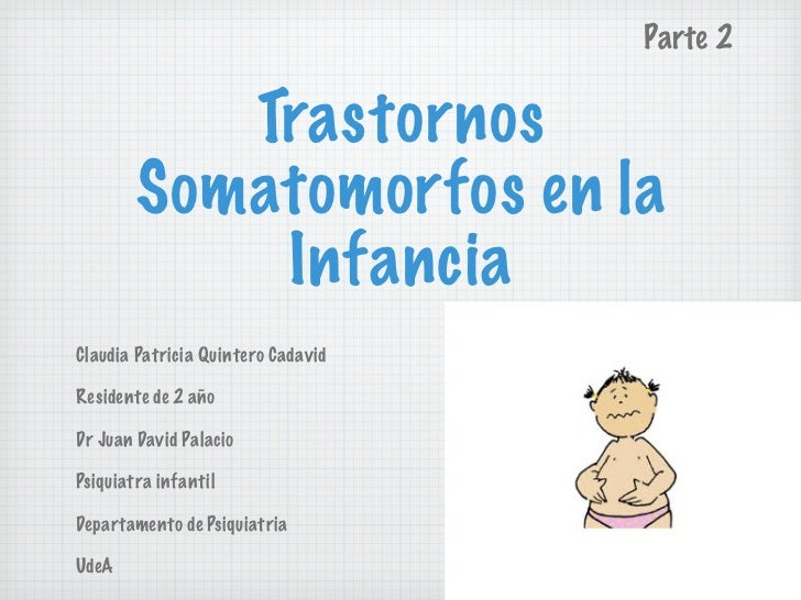 Trastornos Somatomorfos en la Infancia <ul><li>Claudia Patricia Quintero Cadavid </li></ul><ul><li>Residente de 2 año </li...