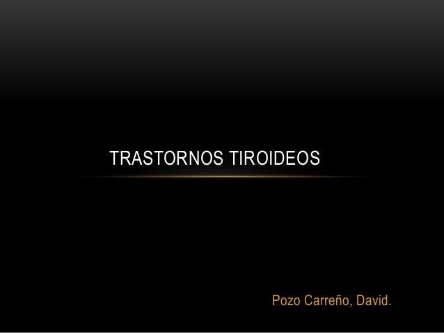 Pozo Carreño, David. TRASTORNOS TIROIDEOS