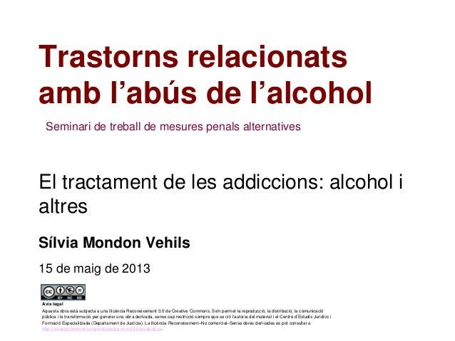 El tractament de les addiccions: alcohol ialtresTrastorns relacionatsamb l'abús de l'alcoholSílvia Mondon Vehils15 de maig...