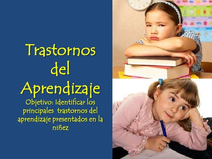 Trastornos del Aprendizaje<br />Objetivo: Identificar los principales  trastornos del aprendizaje presentados en la niñez<...