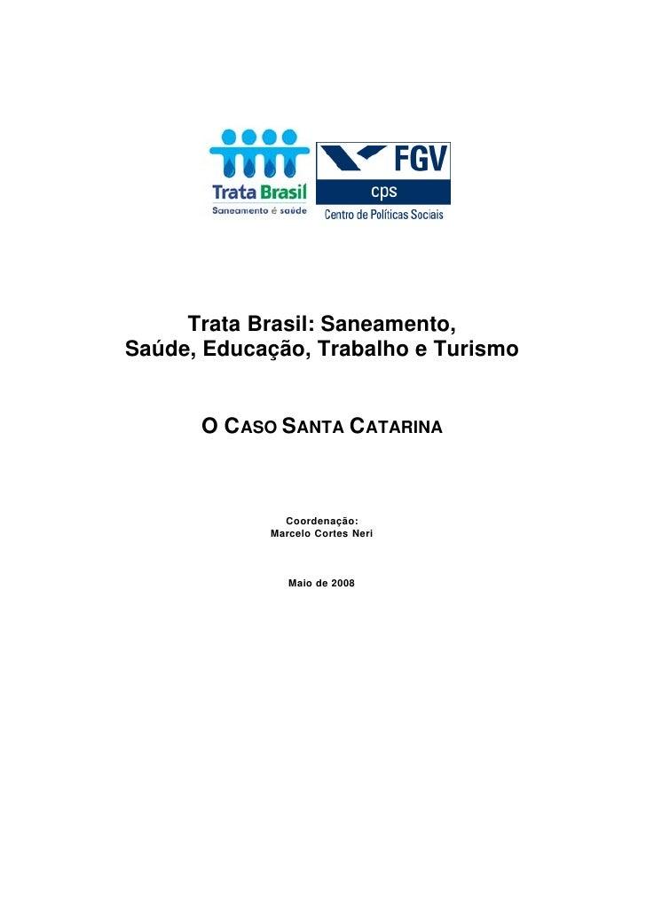 Trata Brasil: Saneamento, Saúde, Educação, Trabalho e Turismo         O CASO SANTA CATARINA                  Coordenação: ...