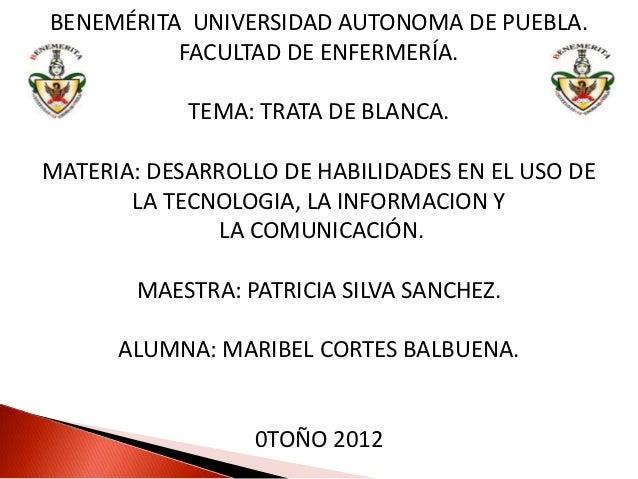 BENEMÉRITA UNIVERSIDAD AUTONOMA DE PUEBLA.          FACULTAD DE ENFERMERÍA.            TEMA: TRATA DE BLANCA.MATERIA: DESA...