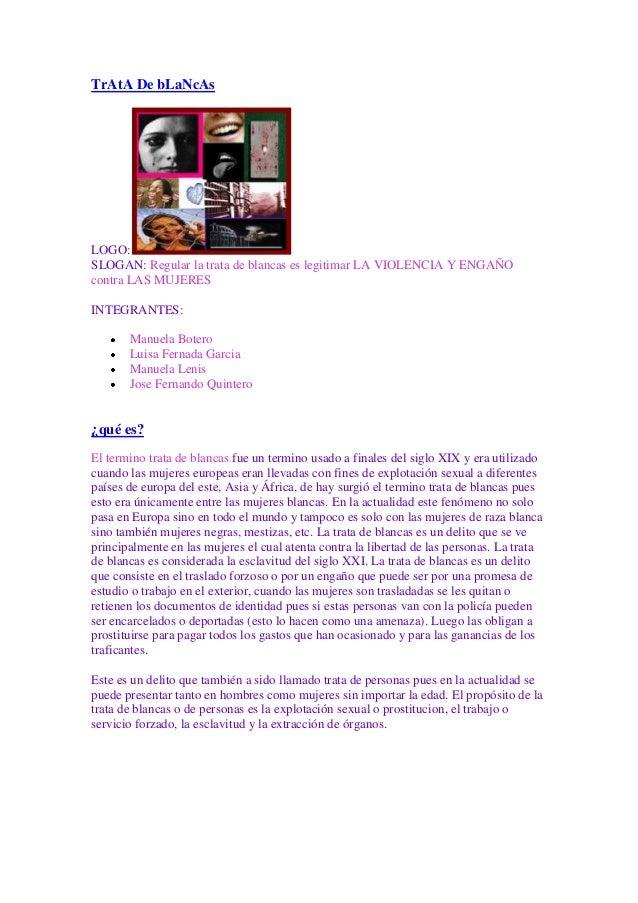 TrAtA De bLaNcAsLOGO:SLOGAN: Regular la trata de blancas es legitimar LA VIOLENCIA Y ENGAÑOcontra LAS MUJERESINTEGRANTES: ...