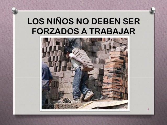 LOS NIÑOS NO DEBEN SER FORZADOS A TRABAJAR                         4