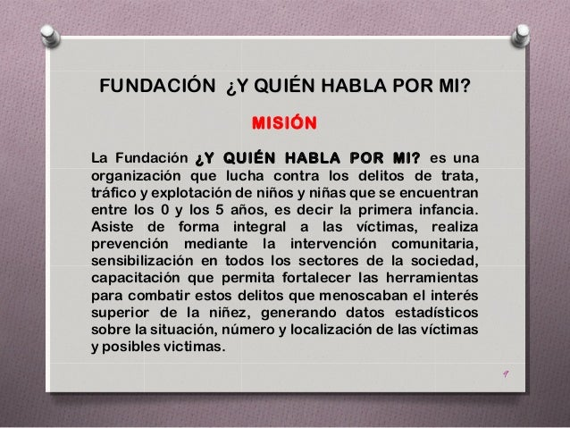FUNDACIÓN ¿Y QUIÉN HABLA POR MI?                       MISIÓNLa Fundación ¿Y QUIÉN HABLA POR MI? es unaorganización que lu...