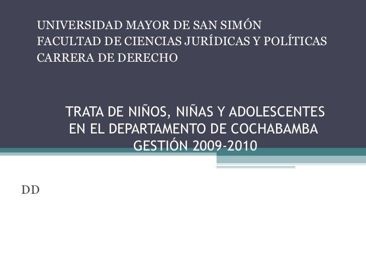 UNIVERSIDAD MAYOR DE SAN SIMÓN FACULTAD DE CIENCIAS JURÍDICAS Y POLÍTICAS CARRERA DE DERECHO     TRATA DE NIÑOS, NIÑAS Y A...