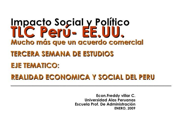 Impacto Social y Político TLC Perú- EE.UU. Mucho más que un acuerdo comercial TERCERA SEMANA DE ESTUDIOS EJE TEMATICO: REA...