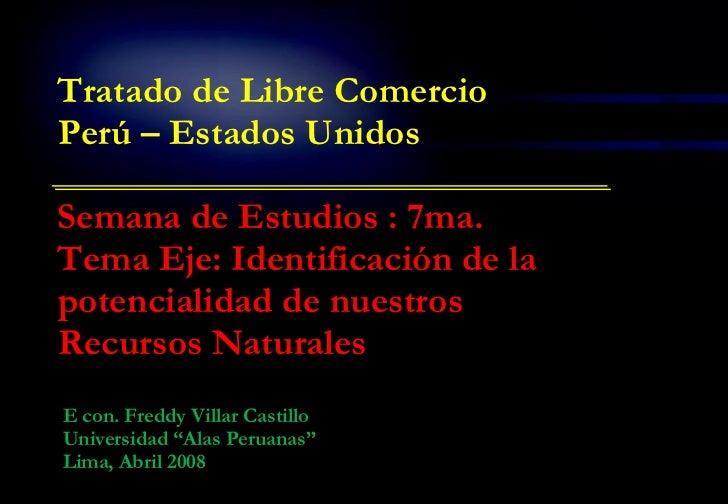 """E con. Freddy Villar Castillo Universidad """"Alas Peruanas"""" Lima, Abril 2008 Tratado de Libre Comercio Perú – Estados Unidos..."""