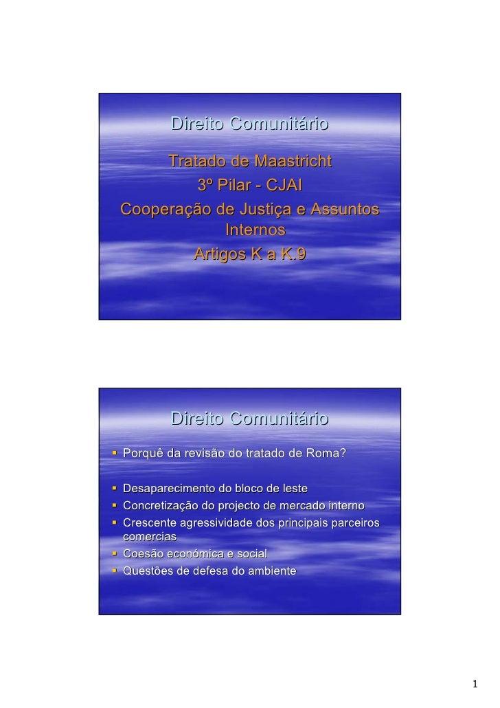 Direito Comunitário      Tratado de Maastricht          3º Pilar - CJAI Cooperação de Justiça e Assuntos              Inte...