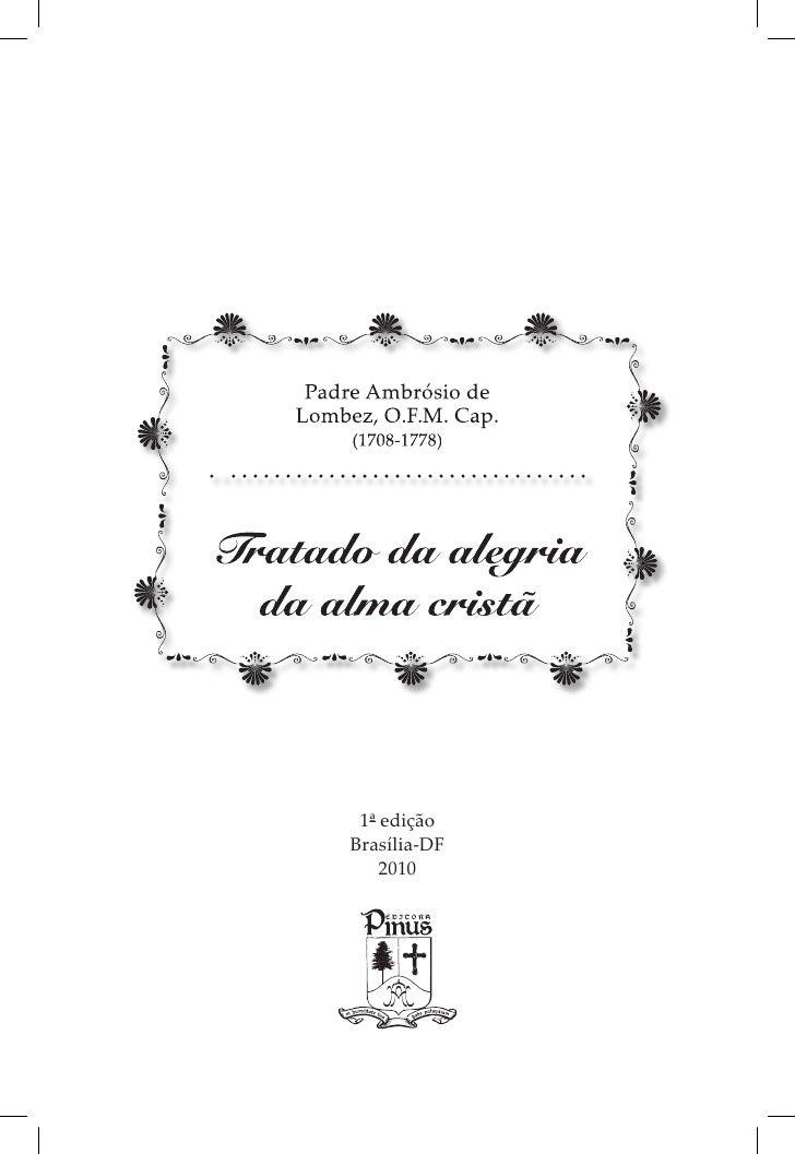 Padre Ambrósio de     Lombez, O.F.M. Cap.          (1708-1778)     Tratado da alegria   da alma cristã              1ª edi...