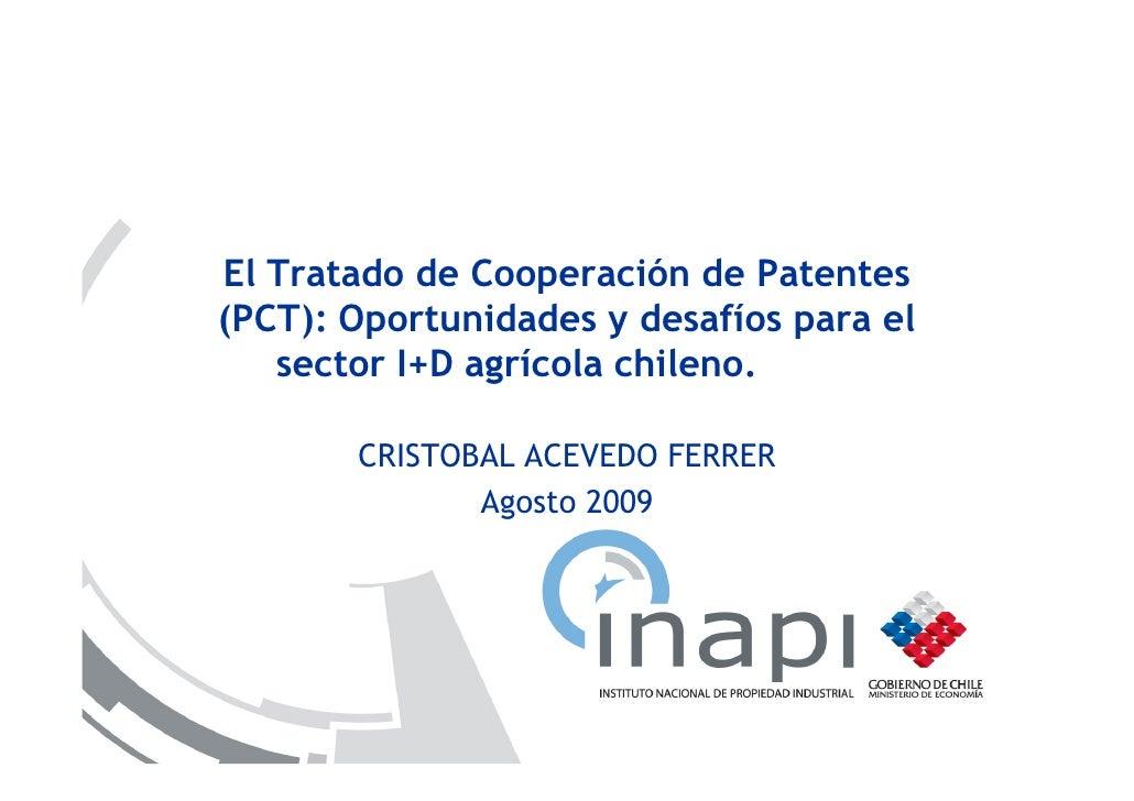 El Tratado de Cooperación de Patentes (PCT): Oportunidades y desafíos para el    sector I+D agrícola chileno.         CRIS...