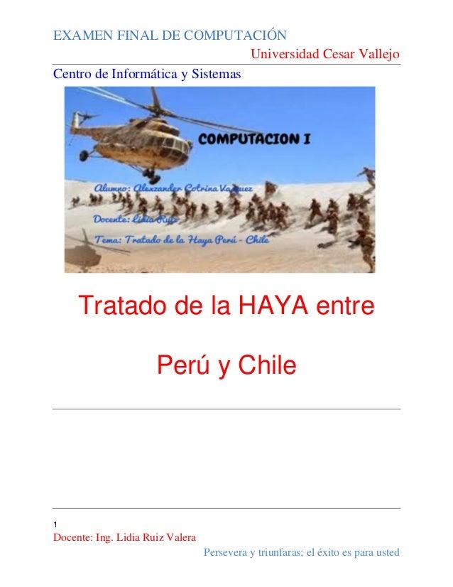 EXAMEN FINAL DE COMPUTACIÓN Universidad Cesar Vallejo Centro de Informática y Sistemas  Tratado de la HAYA entre Perú y Ch...