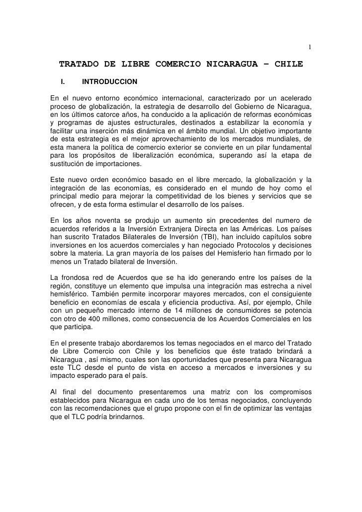 1    TRATADO DE LIBRE COMERCIO NICARAGUA – CHILE    I.     INTRODUCCION  En el nuevo entorno económico internacional, cara...